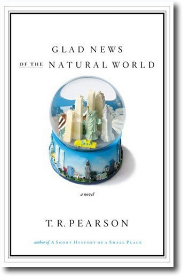 Glad News of the Natural World by T. R. Pearson
