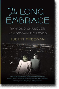 The Long Embrace: Raymond Chandler and the Woman He Loved by Judith Freeman
