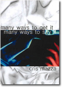 Many Ways to Get It, Many Ways to Say It by Chris Mazza