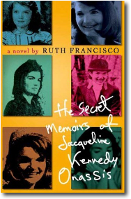 The Secret Memoirs of Jacqueline Kennedy Onassis by Ruth Francisco