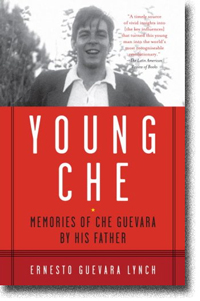 Young Che, Memories of Che Guevara by His Father by Ernesto Guevara Lynch